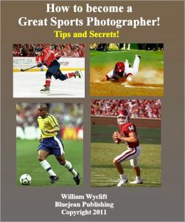 Sports Photography 101: How to become a Great Sports Photographer! Tips and Secrets You Need to Know!