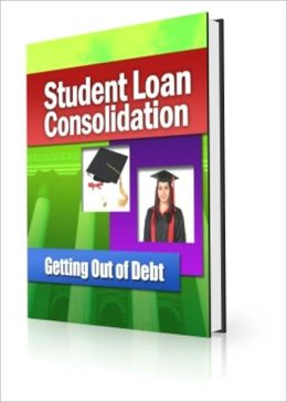 Student Loan Consolidation - Getting Out Of Debt