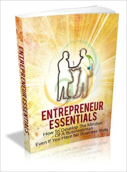 Entrepreneur Essentials - How To Develop The Mindset Of A Businessman Even If You Have No Business Skills