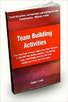 Team Building Activities; If You Want To Create A United Team, Then This Guide Is Filled With Team Building Activities, Team Building Games, Team Building Exercises, And Team Building Ideas!