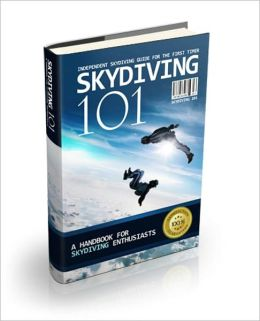 Skydiving 101 - A Handbook for Skydiving Enthusiasts
