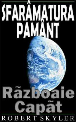 Sfarâmatura Pamânt - 002 - Rãzboaie Capãt (Romanian Edition)