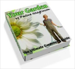 Your Garden The Ultimate Gardeners Guide