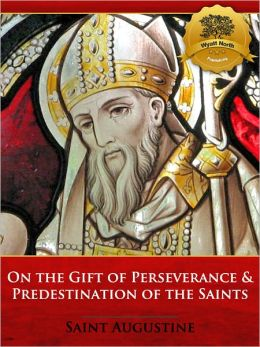 On the Gift of Perseverance & Predestination of the Saints - Enhanced
