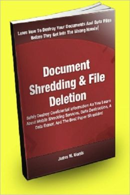 Document Shredding And File Deletion: Safely Destroy Confidential Information As You Learn About Mobile Shredding Services, Data Destruction, A Data Eraser, And The Best Paper Shredder!