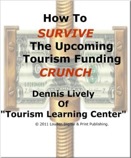 How To Survive The Upcoming Tourism Funding Crunch