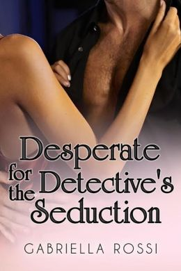 Desperate For The Detective's Seduction