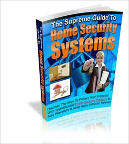 Gives You Security In An Insecure World - The Supreme Guide To Home Security Systems - Discover The Keys To Protect Your Premises With Sophisticated Home Security Systems To Stay Peacefully & Keep Away Intruder Forever!