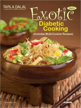 Exotic Diabetic Cooking Includes Multi-Cuisine Recipes Part-1