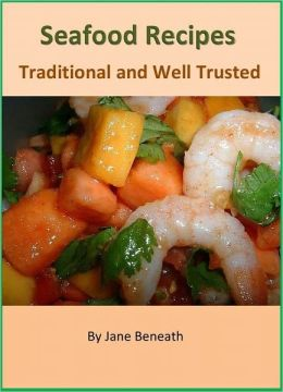 Delightful Seafood Recipes: A Collection of 200+ Traditional & Healthy Recipes for Main Courses, Soups and Salads
