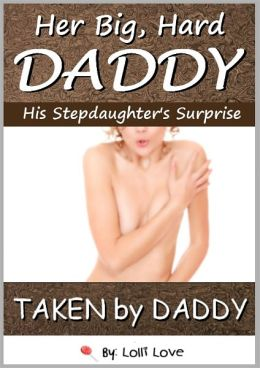 Her Big, Hard Daddy - His Stepdaughter's Surprise (Taken By Daddy)