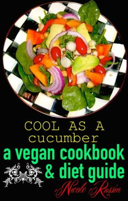 Healthy, Happy, Thin and Cool as a Cucumber: A Vegan Cookbook and Diet Guide