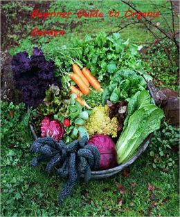 Beginner Guide to Organic Gardening --Growing your organic vegetables