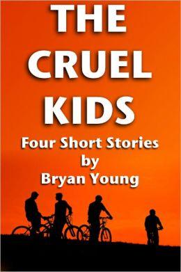 The Cruel Kids: Four Short Stories