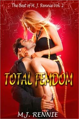 TOTAL FEMDOM [THE BEST OF M. J. RENNIE VOL. II]