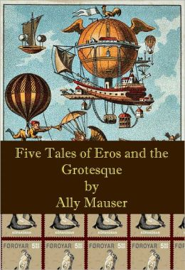 Five Tales of Eros and the Grotesque
