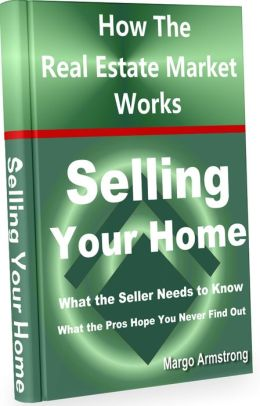 Selling Your Home - How The Real Estate Market Works