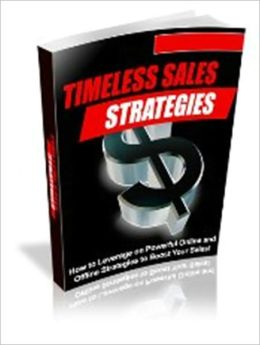 Timeless Sales Strategies - How to Leverage on Powerful Online and Offline Strategies to Boost Your Sales!