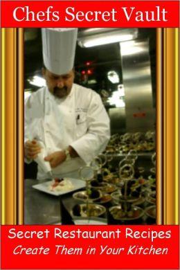 Secret Restaurant Recipes - Create Them in Your Kitchen