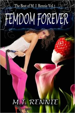 FEMDOM FOREVER [THE BEST OF M. J. RENNIE VOL. I]