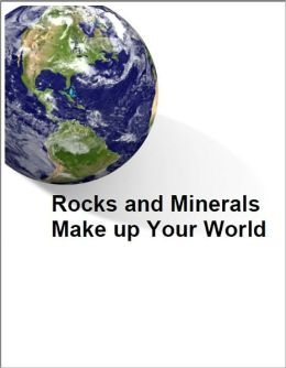 Rock and Minerals Make up Your World