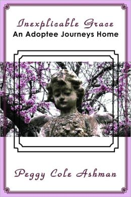 Inexplicable Grace-An Adoptee Journeys Home