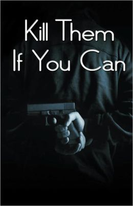 Kill Them If You Can