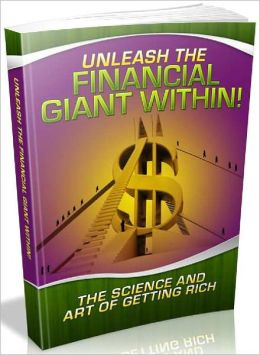 Unleash The Financial Giant Within - The Science And Art Of Getting Rich