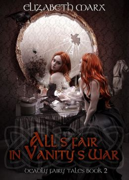 ALL'S FAIR IN VANITY'S WAR, Book I, The Seer's Seven Deadly Fairy Tales