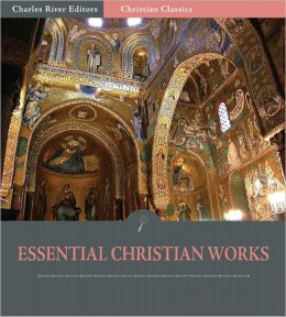 The Essential Christian Works: The Writings of John Calvin and Martin Luther (Illustrated)