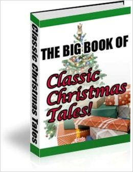 A Delightful Collection of Many Christmas Favorites Tales - The Big Book of Classic Christmas Tales