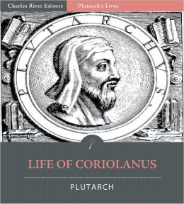 Plutarch's Lives: Life of Coriolanus (Illustrated)