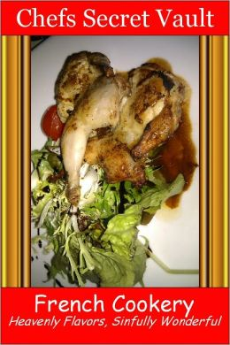 French Cookery - Heavenly Flavors, Sinfully Wonderful