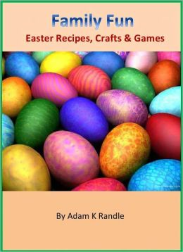 Family Fun Easter Activity Collection: Easter Recipes, Crafts & Games