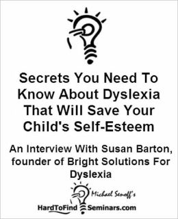 Secrets You Need To Know About Dyslexia That Will Save Your Child's Self-Esteem: An Interview With Susan Barton, Founder of Bright Solutions For Dyslexia