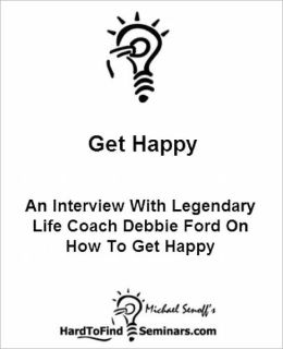Get Happy: An Interview With Legendary Life Coach Debbie Ford On How To Get Happy