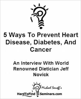 5 Ways To Prevent Heart Disease, Diabetes, And Cancer: An Interview With World Renowned Dietician Jeff Novick