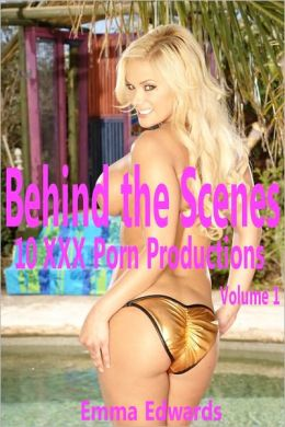 Behind The Scenes: 10 XXX Porn Productions Volume 1