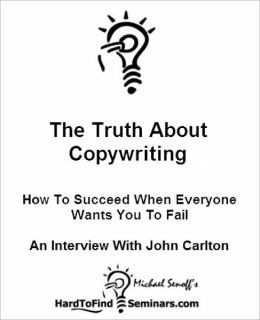 The Truth About Copywriting: How To Succeed When Everyone Wants You To Fail