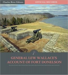 Official Records of the Union and Confederate Armies: General Lew Wallace's Account of Fort Donelson (Illustrated)