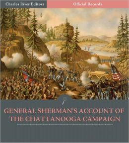 Official Records of the Union and Confederate Armies: General William Tecumseh Sherman's Account of the Chattanooga Campaign (Illustrated)