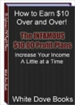 How to Earn $10 Over and Over - The Infamous $10 Profit Plans - Increase Your Income a Little at a Time