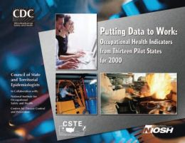 Putting Data To Work: Occupational Health Indicators From Thirteen Pilot States For 2000