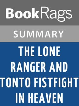 The Lone Ranger and Tonto Fistfight in Heaven by Sherman Alexie Summary & Study Guide