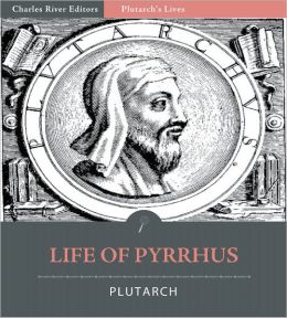 Plutarch's Lives: Life of Pyrrhus (Illustrated)