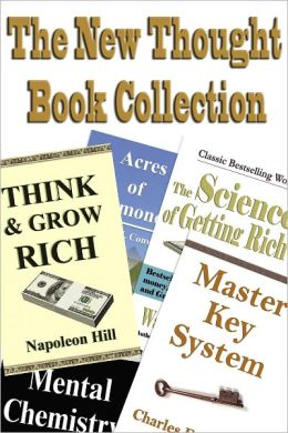 The New Thought Book Collection (Acres of Diamonds, As A Man Thinketh, Master Key System, Science of Getting Rich, Think and Grow Rich, and More)