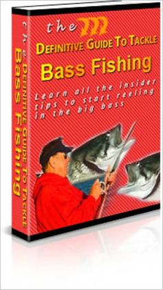 Knowledge and Know How - The Definitive Guide to Bass Fishing - Learn All the Insider Tips to Start Reeling in the Big Bass