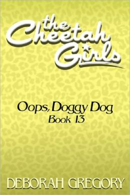The Cheetah Girls #13 - Oops, Doggy Dog