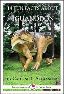 14 Fun Facts About Iguanodon: A 15-Minute Book