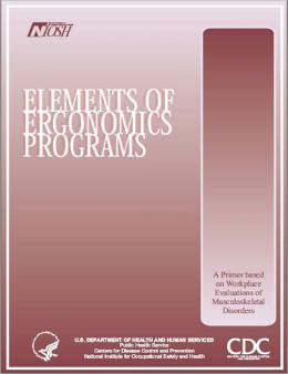Elements Of Ergonomics Programs: A Primer Based On Workplace Evaluations Of Musculoskeletal Disorders